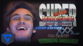 Pewdiepie Borracho | Super Ultra Drunk Fighting Arcade Simulator