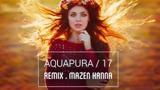 Aquapura 17 Remix By Mazen Hanna Baby I Think I Love You