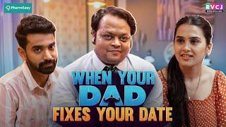 When Your Dad Fixes Your Date | Ft. Anushka Sharma, Siddharth Bodke & Lokesh Mittal | RVCJ