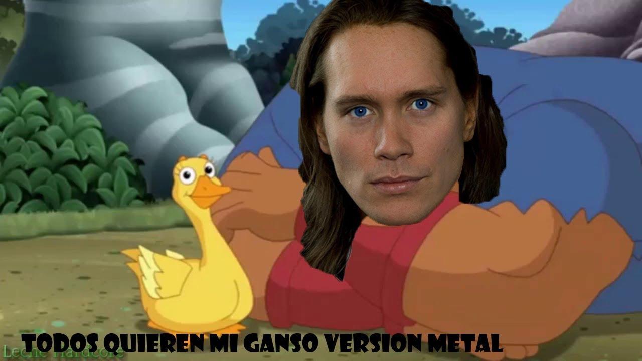 Todos Quieren Mi Ganso Version Metal Lol Genial Etc Yeah Youtube