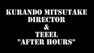 """After Hours"" Teeel + Kurando Mitsutake"