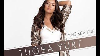 Tuğba Yurt - Yine Sev Yine Video