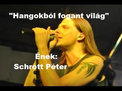 """Schrott Péter - """"Hangokból Fogant Világ""""/zene:Debreczeni János - Szöveg:Kerékgyártó Dénes/"""