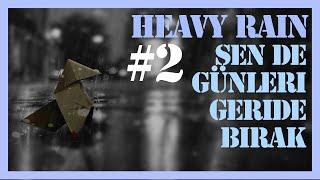 SEN DE GÜNLERİ GERİDE BIRAK (Heavy Rain 2. Bölüm)