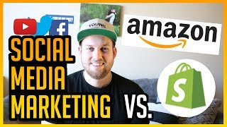 Social Media Marketing vs  Amazon FBA & Shopify! Which is Better?