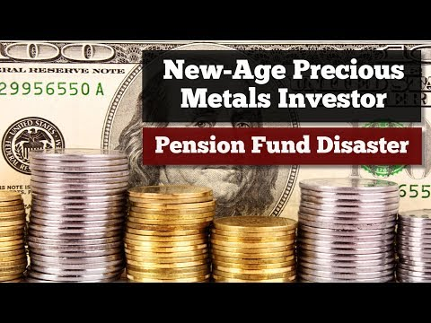 New-Age Precious Metal Investor: Pension Fund Disaster