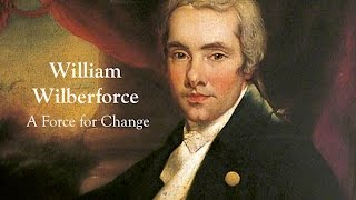 William Wilberforce: A Force for Change