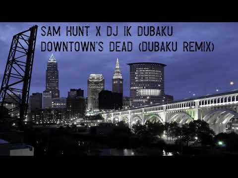 Sam Hunt- Downtown's Dead (DJ IK Dubaku Party Remix)
