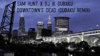 Sam Hunt- Downtown's Dead (DJ IK Dubaku Party Remix) Mp3