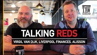 Talking Reds: Virgil van Dijk, Liverpool finances, Alisson