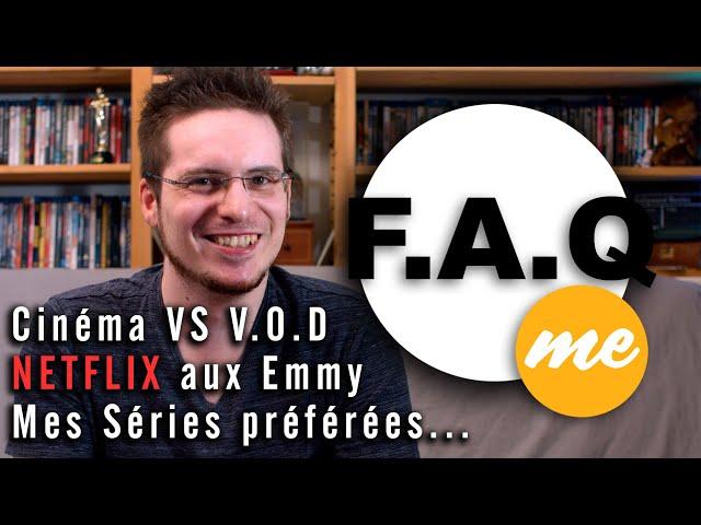 F.A.Q Me : Les Réponses (Cinéma VS VOD ? Netflix aux Emmy ? Les Séries que je regarde ?...)