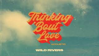 Wild Rivers - Thinking 'Bout Love (Acoustic)
