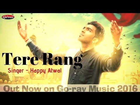 TERE RANG (Full Video) || HAPPY ATWAL || Latest Punjabi Songs 2016 || GO-RAV MUSIC