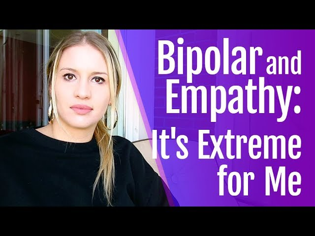 Bipolar and Empathy: Its Extreme for Me