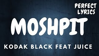 KODAK BLACK feat Juice WRLD -MoshPit (LYRICS)