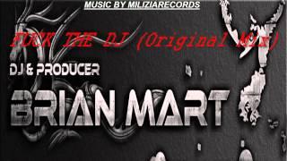 Brian Mart   Fuck The Dj Original Mix