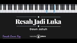 Resah Jadi Luka - Daun Jatuh (KARAOKE PIANO - FEMALE LOWER KEY)