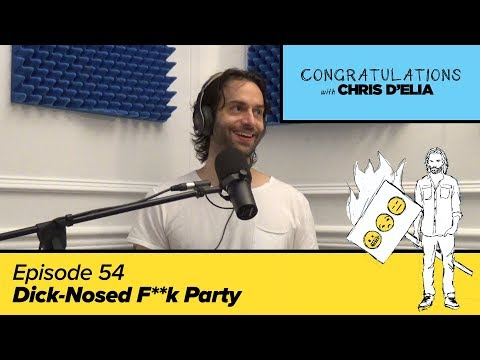 Congratulations Podcast w/ Chris D'Elia | EP54 - Dick-Nosed F*** Party