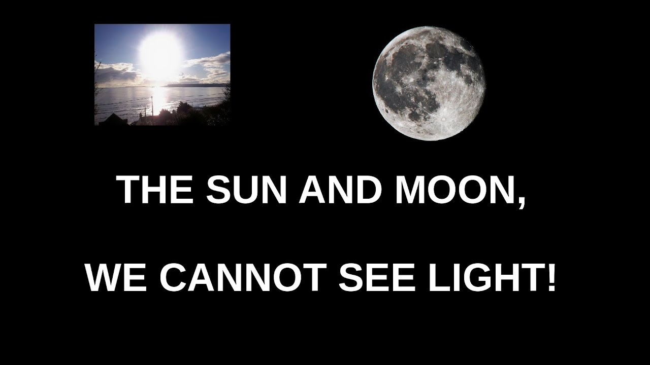 THE SUN and the MOON You Cannot See Light Flat Earth