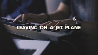 LEAVING ON A JET PLANE ( Duet Cover )