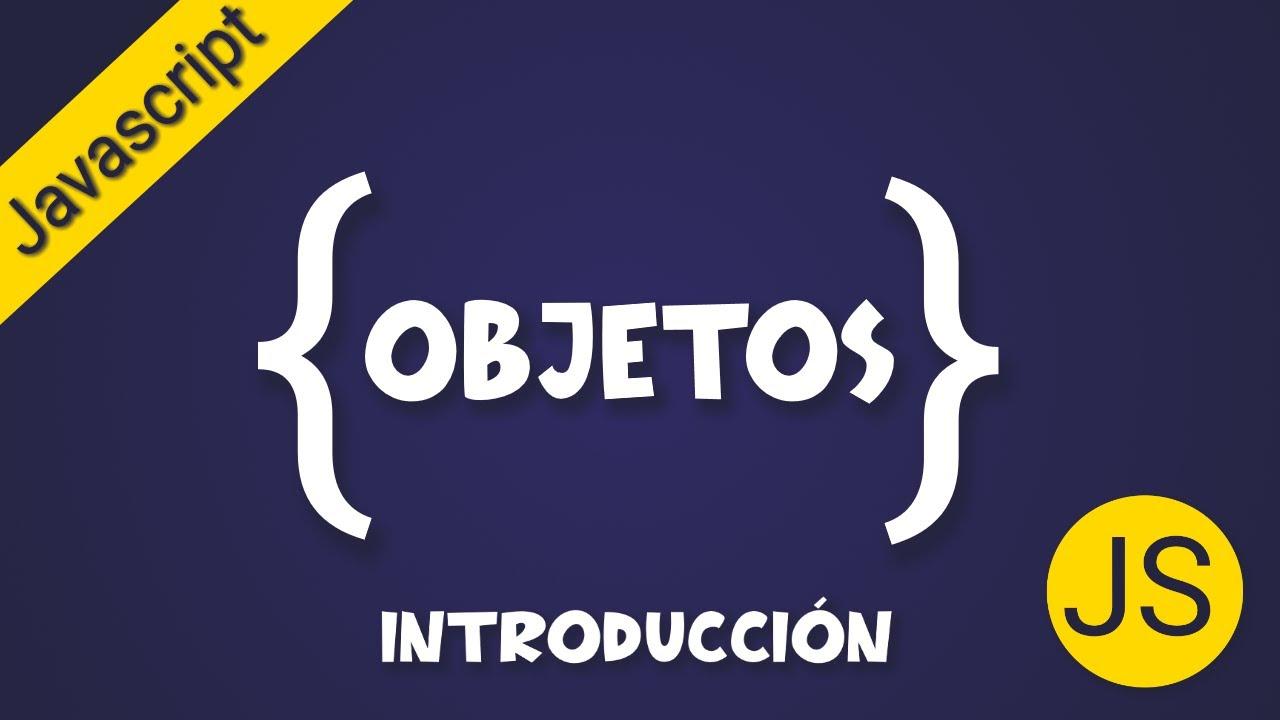 Introducción a los Objetos - Javascript