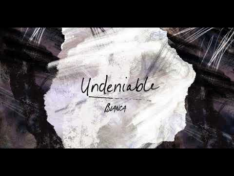 Blanca - Undeniable (Official Audio Video)