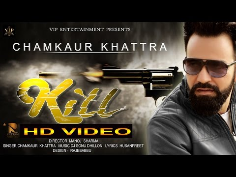 KILL | Full Video | CHAMKAUR KHATTRA | LATEST PUNJABI SONGS 2016 | VIP ENTERTAINMENT
