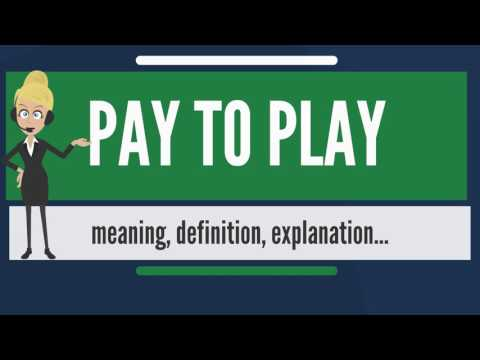 What is PAY TO PLAY? What does PAY TO PLAY mean? PAY TO PLAY meaning, definition & explanation