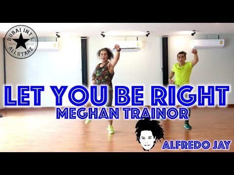 Let You Be Right   Meghan Trainor  Zumba®   Alfredo Jay