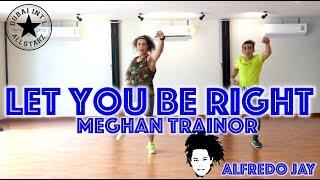 Let you be right | Meghan Trainor| Zumba® | Alfredo Jay