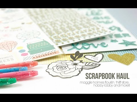 Scrapbook Haul + *Giveaway* | Maggie Holmes Flourish, Thrift Store, Hobby Lobby and more
