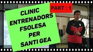 Clinic Entrenadors per Santi Gea. FSOLESA PART-1