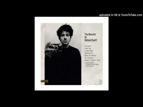 Richard Swift - 8. Looking Back, I Should Have Been Home More