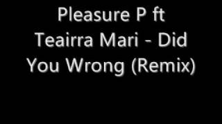 Pleasure P ft Teairra Mari  Did You Wrong (Remix)