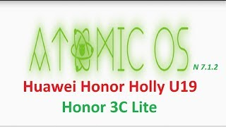 Atomic OS  Nougat Rom on Huawei Honor Holly | Honor 3C Lite | Hol-U19