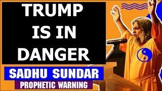 Sadhu Sundar Prophecy November 11 2018 — TRUMP IS IN DANGER