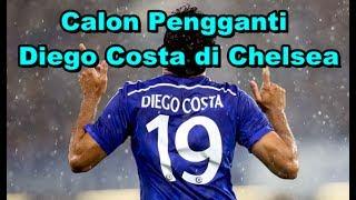 MENGEJUTKAN! Bursa Transfer - 5 Calon Pengganti Diego Costa di Lini Serang Chelsea, siapakah mereka?