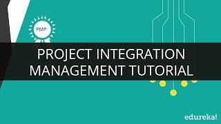 Project Integration Management | Project Management Certification | PMP Training | Edureka