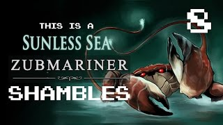 Sunless Sea Zubmariner Ep 8 - Squeaky Bum Time (with Liam Welton)