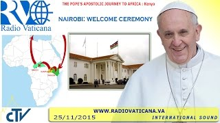 Pope Francis in Kenya - Welcome Ceremony  - 2015.11.25