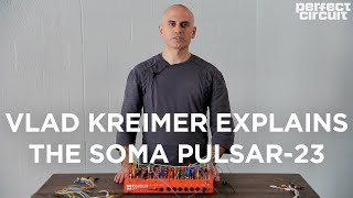 Vlad Kreimer Explains The SOMA Laboratory Pulsar-23 Drum Machine