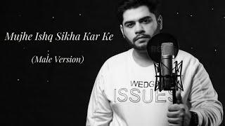 Mujhe Ishq Sikha Karke | Male version | Ghost | Rishabh Madaan