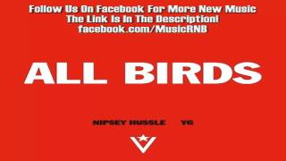Nipsey Hussle Ft. YG - All Birds (Freestyle)
