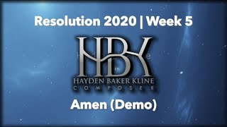 Resolution 2020 | Week 5: Amen (Demo)