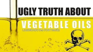Ugly Truth About Vegetable Oil