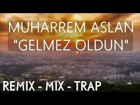 Muharrem Aslan - Gelmez Oldun (Remix - Trap - Mix)