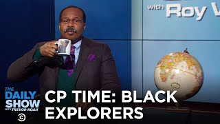 CP Time - Black People Were Explorers, Too | The Daily Show