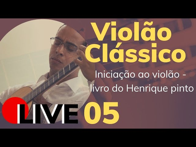 🔴 Violão Clássico - INICIAÇÃO AO VIOLÃO - HENRIQUE PINTO | LIVE AR 05