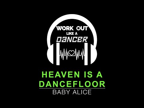 Heaven is a Dancefloor by Baby Alice|Work Out Like A Dancer