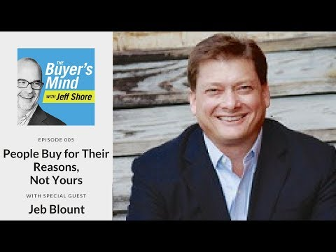 #005: People Buy For Their Reasons, Not Yours! with Jeb Blount